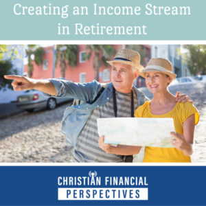 Christian Financial Perspectives Podcast Cover Art of retired couple traveling titled Creating an Income Stream in Retirement