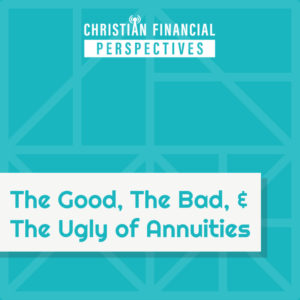 Christian Financial Perspectives Podcast Cover Art titled The Good, The Bad, And The Ugly Of Annuities