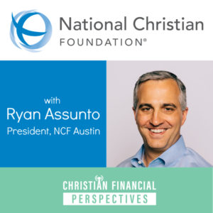Episode 14 National Christian Foundation with Ryan Assunto