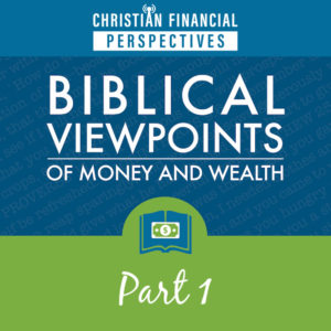 Biblical Viewpoints of Money and Wealth Part 1