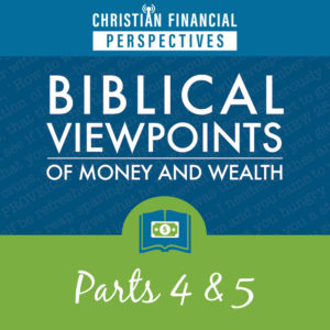 Biblical Viewpoints of Money and Wealth Parts 4 and 5