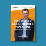 Biblically Responsible Investing: For God's Glory And Your Joy Book by author Robert Netzly