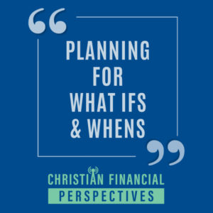 Planning For What Ifs and Whens