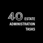 40 Estate Administration Tasks