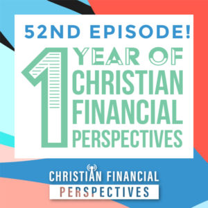 One Year of Christian Financial Perspectives Podcast