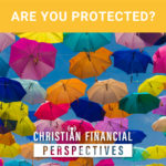 Several umbrellas with title Are You Protected Christian Financial Perspectives Podcast Cover Art
