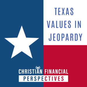 Texas flag with title Texas Values in Jeopardy Christian Financial Perspectives Podcast Cover Art
