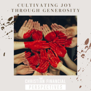 Multiple hands painted with heart shape with title Cultivating Joy Through Generosity from Christian Financial Podcast