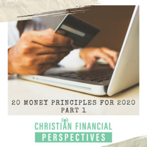Man paying with credit card on laptop titled 20 Money Principles For 2020 Part 1 from Christian Financial Podcast