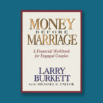 Money Before Marriage workbook from authors Larry Burkett and Michael Taylor