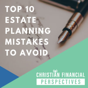 Ink pen next to title Top 10 Estate Planning Mistakes to Avoid from Christian Financial Perspectives Podcast