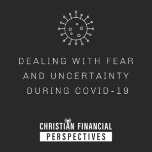 Covid icon above title Dealing with Fear And Uncertainty During COVID-19 from Christian Financial Perspectives Podcast