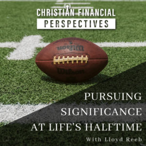 Football on field above title Pursuing Significance at Life's Halftime from Christian Financial Perspectives Podcast