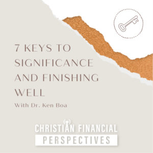 7 Keys To Significance and Finishing Well With Dr Ken Boa