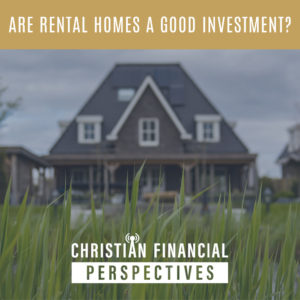 2 story home with the title are rental homes a good investment from Christian Financial Perspectives podcast