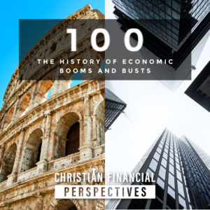 Episode 100 - The History of Economic Booms and Busts
